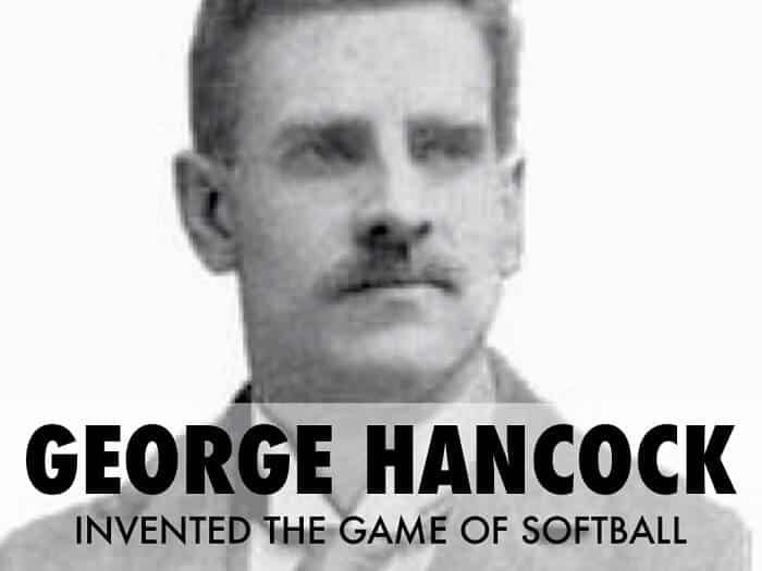 George Hancock - Creator of  Softball
